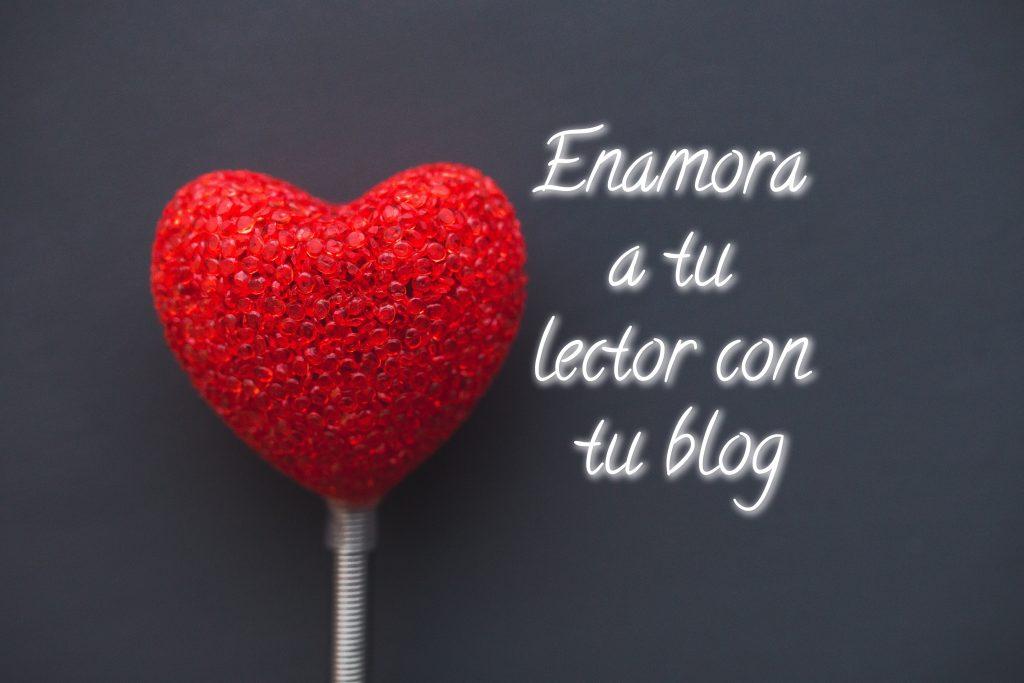Enamora a tu lector con tu blog
